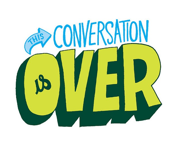 conversation is over